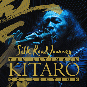 The Ultimate Kitaro Collection Silk Road Journey