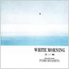 Fumio Miyashita / White Morning